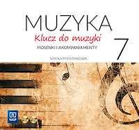 Klucz do muzyki Piosenki i akompaniamenty klasa 7 CD 1-2