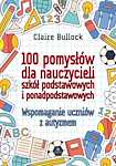 100 pomysłów dla nauczycieli szkół podstawowych i ponadpodstawowych.