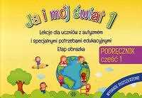 Ja i mój świat 1 Podręcznik Część 1 Wydanie rozszerzone Lekcje dla uczniów z autyzmem i specjalnymi potrzebami edukacyjnymi Etap obrazka