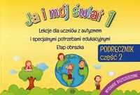 Ja i mój świat 1 Podręcznik Część 2 Wydanie rozszerzone Lekcje dla uczniów z autyzmem i specjalnymi potrzebami edukacyjnymi Etap obrazka