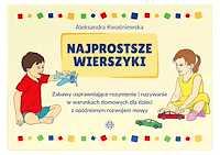 Najprostsze wierszyki. Zabawy usprawniające rozumienie i nazywanie w warunkach domowych dla dzieci z opóźnionym rozwojem mowy.