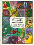 Elegantki trucicielki i inne ziółka Zwariowany atlas roślin